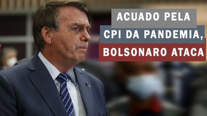 Acuado pela CPI da pandemia, Bolsonaro ataca