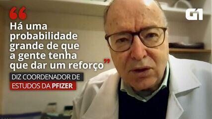 VÍDEO: 'Há uma probabilidade grande de que a gente tenha que dar um reforço', diz coordenador de estudos da Pfizer