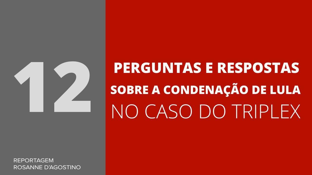 Veja 12 perguntas e respostas sobre a condenação de Lula no caso do triplex