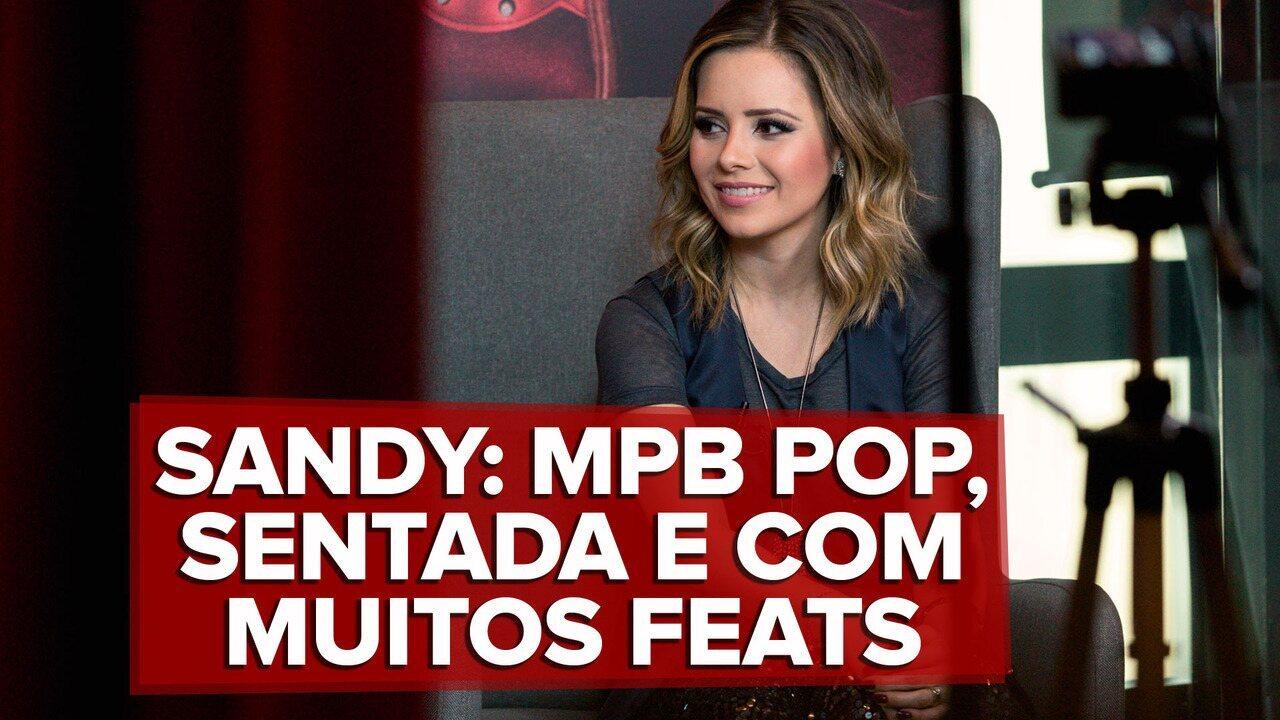 Sandy diz que enfrentou 'pressãozinha disfarçada' para largar MPB e botar 'body da Beyoncé