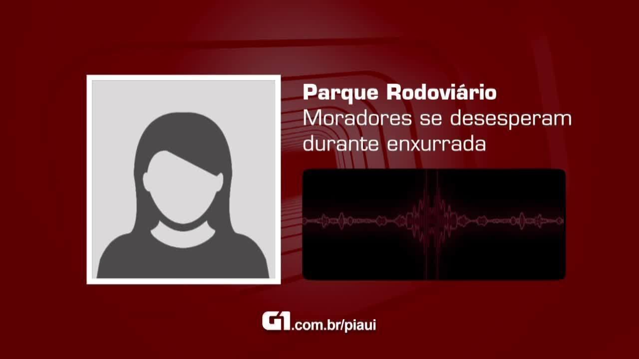 Áudio: Moradores do Parque Rodoviário se desesperam durante enxurrada