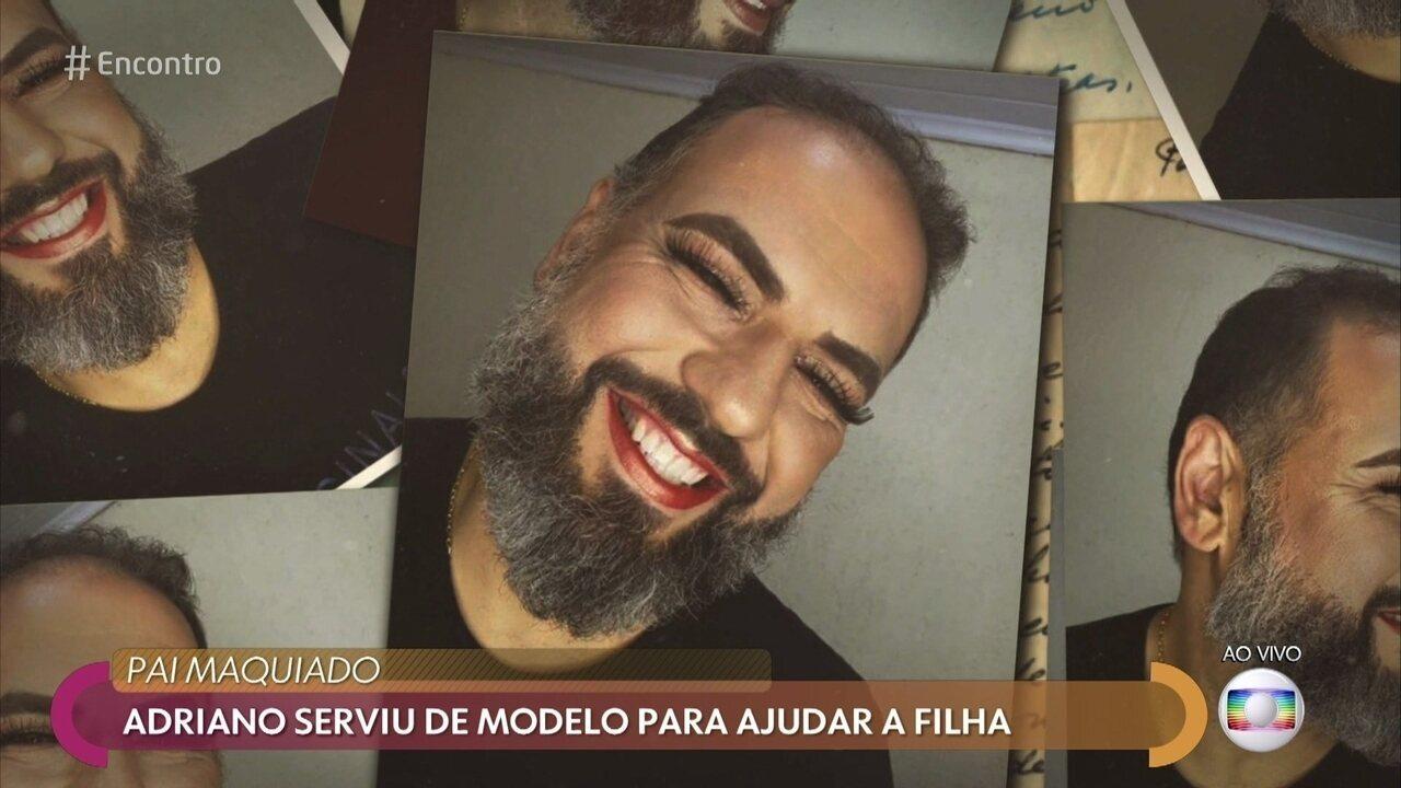 Adriano serviu de modelo para ajudar a filha maquiadora