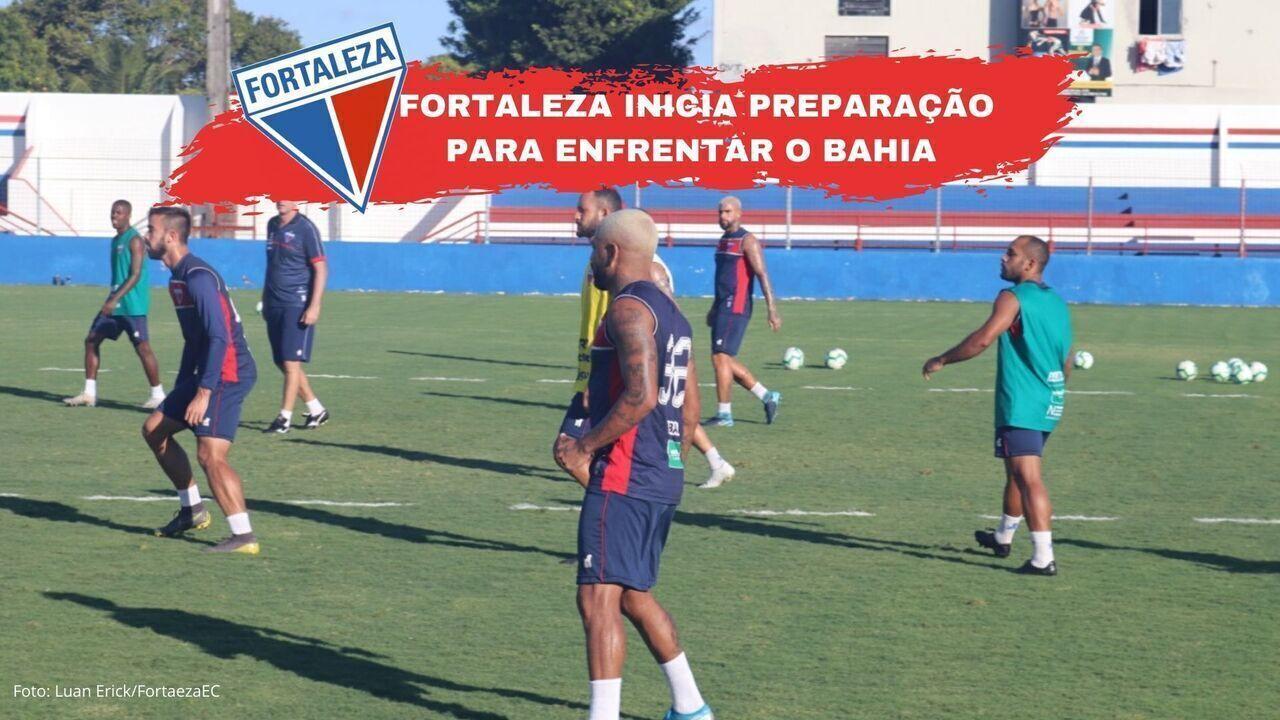 GE no Leão: Fortaleza inicia a preparação para enfrentar o Bahia