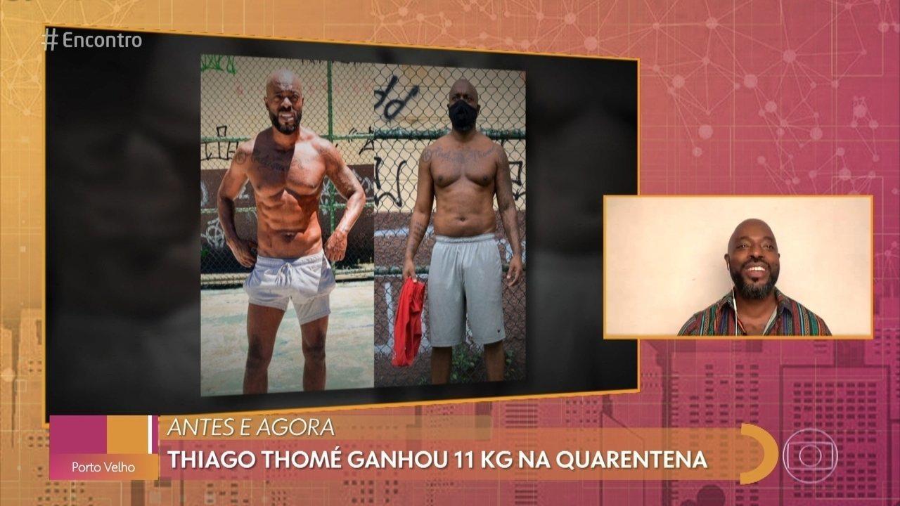 Thiago Thomé ganhou 11kg na quarentena