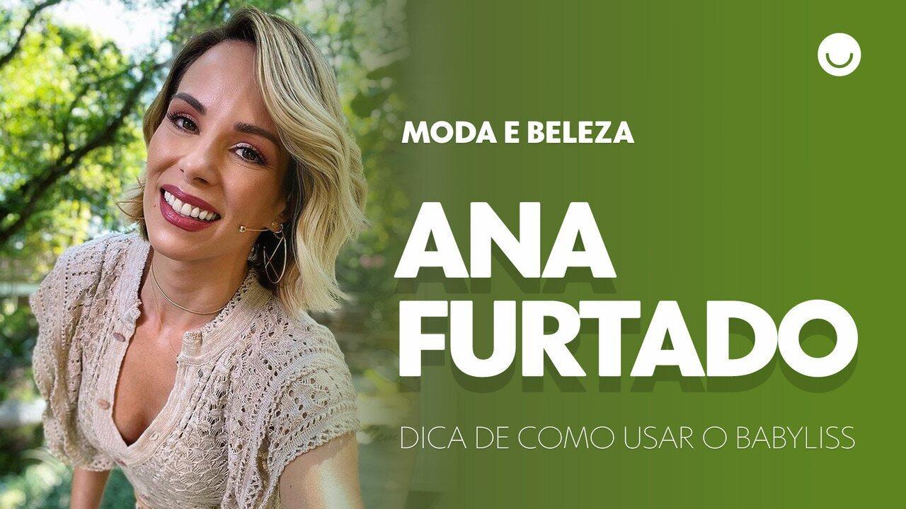 Ana Furtado dá dicas para usar o babyliss