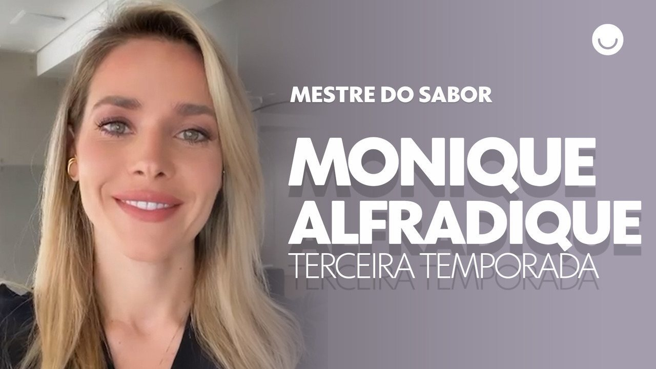 Monique Alfradique confessa o que espera da terceira temporada do Mestre do Sabor