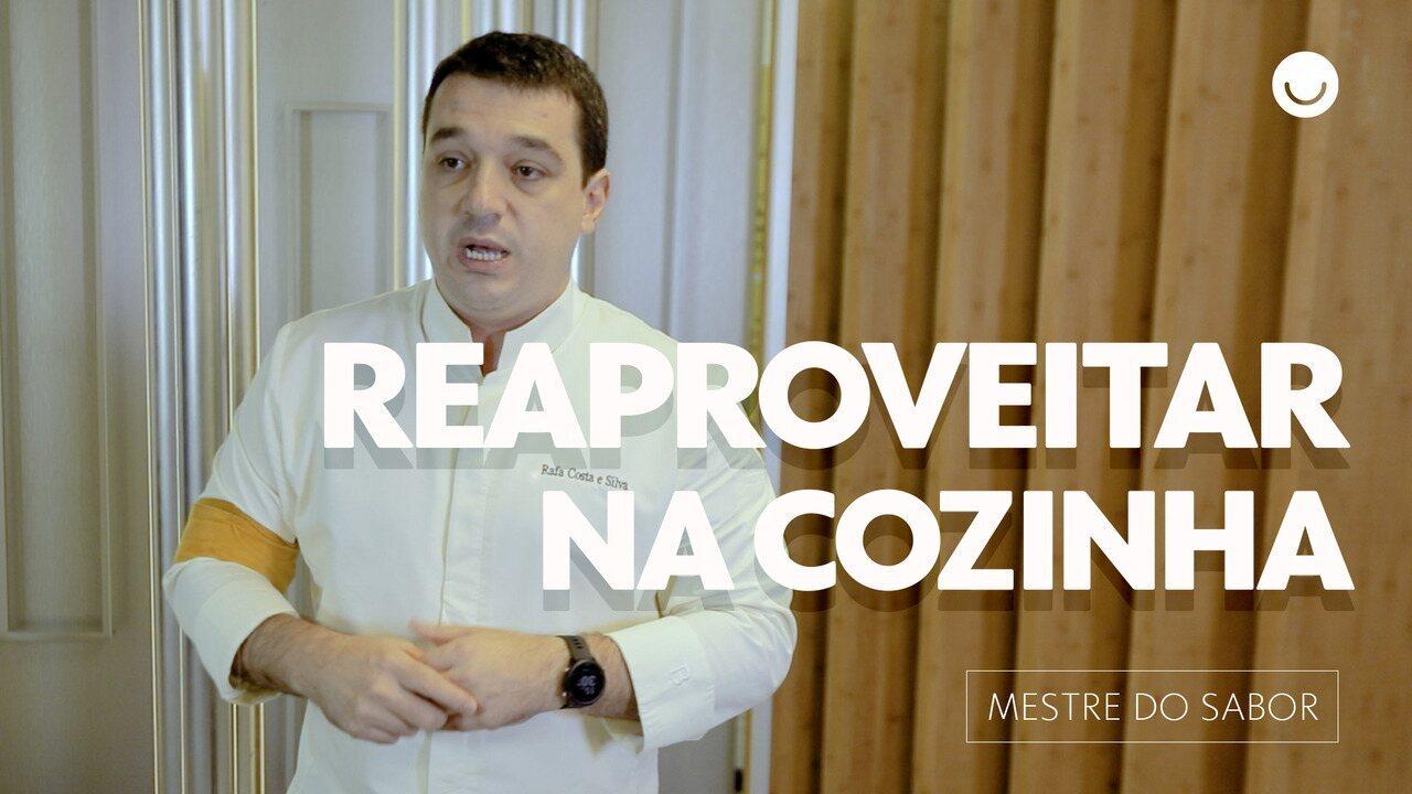 Raproveitamento: Rafa Costa e Silva explica como não desperdiçar na cozinha